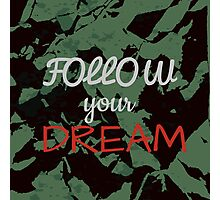 Follow your Dream. Photographic Print