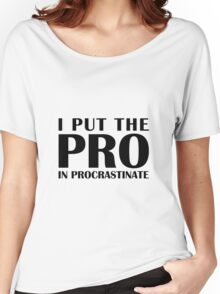 Put the Pro In Procrastinate Women's Relaxed Fit T-Shirt