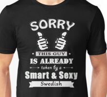 Sorry this guy is already taken by a smart & sexy Swedish Unisex T-Shirt