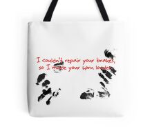 I couldn't repair your brakes, so I made your horn louder. Tote Bag