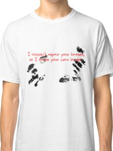 I couldn't repair your brakes, so I made your horn louder. Classic T-Shirt