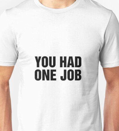 You Had One Job Unisex T-Shirt