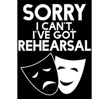 Sorry I Can't, I've Got Rehearsal (White) Photographic Print