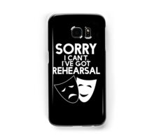 Sorry I Can't, I've Got Rehearsal (White) Samsung Galaxy Case/Skin