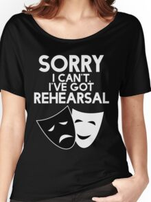 Sorry I Can't, I've Got Rehearsal (White) Women's Relaxed Fit T-Shirt