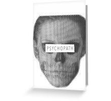 Psychopath Greeting Card