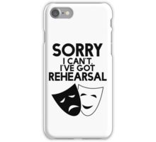 Sorry I Can't, I've Got Rehearsal. iPhone Case/Skin
