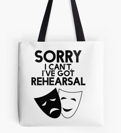 Sorry I Can't, I've Got Rehearsal. Tote Bag