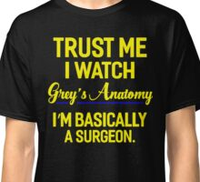 Trust Me I Watch Grey of Anatomy T-Shirt Classic T-Shirt
