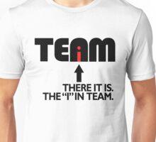 "TEAM: the ""i"" in team Unisex T-Shirt"