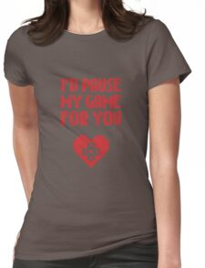 I would pause my game for you Womens Fitted T-Shirt