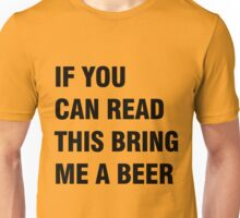 If you can red this bring me a beer Unisex T-Shirt