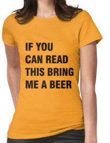 If you can red this bring me a beer Womens Fitted T-Shirt