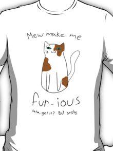 Mew Make Me Fur-ious T-Shirt