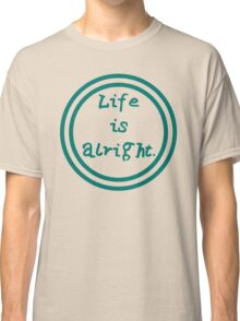 Life is Alright Classic T-Shirt