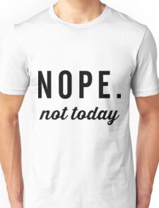Nope, Not Today Unisex T-Shirt