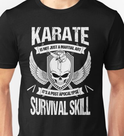 Karate Is A Post Apocalypse Survival Skill Unisex T-Shirt