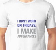 Don't Work Fridays, I Make Appearances Unisex T-Shirt