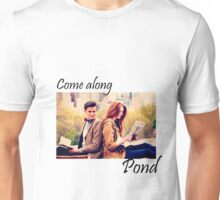 Come along, Pond. Unisex T-Shirt