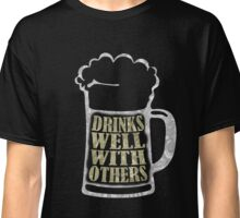 Drinks Well With Others T-Shirt Classic T-Shirt