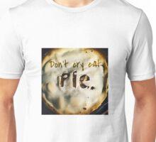 Don't Cry Eat Pie Unisex T-Shirt