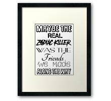 Maybe The Real Zodiac Killer... Framed Print