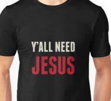 Ya'll Need Jesus Unisex T-Shirt