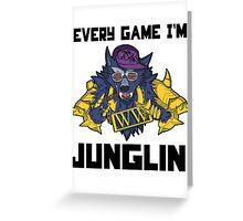 Every Game I'm Junglin' Greeting Card
