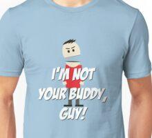 I'm Not Your Buddy, Guy! Unisex T-Shirt