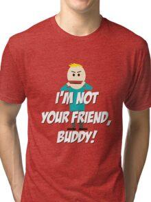 I'm Not Your Friend, Buddy Tri-blend T-Shirt