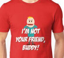 I'm Not Your Friend, Buddy Unisex T-Shirt