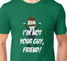 I'm Not Your Guy, Friend Unisex T-Shirt