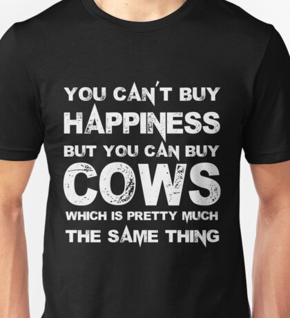 You Can't Buy Happiness But You Can Buy Cows Which Is Pretty Much The Same Thing - Tshirts & Hoodies Unisex T-Shirt