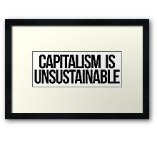 Capitalism is Unsustainable Framed Print