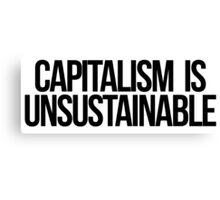 Capitalism is Unsustainable Canvas Print