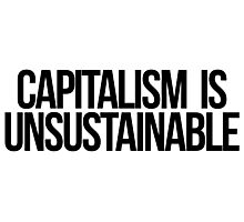 Capitalism is Unsustainable Photographic Print
