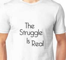 The Struggle Is Real Unisex T-Shirt