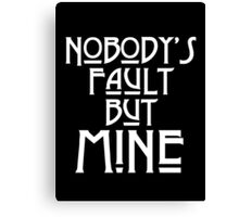 NOBODY'S FAULT BUT MINE - solid white Canvas Print