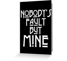 NOBODY'S FAULT BUT MINE - solid white Greeting Card
