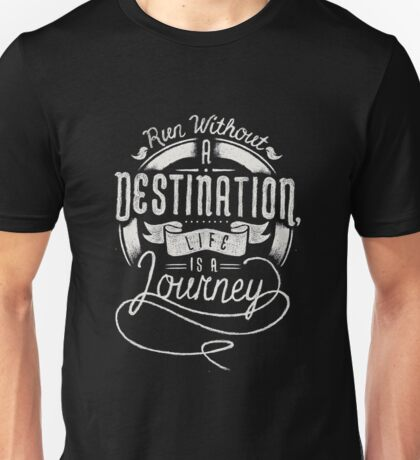 Run Without a Destination. Unisex T-Shirt