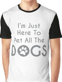 I Just Want To Pet All The Dogs Graphic T-Shirt
