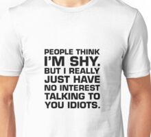 I'm Not Shy, People Are Just Idiots Unisex T-Shirt