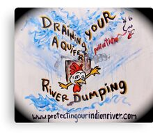 No draining or dumping our water and air Canvas Print