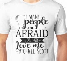 Michael Scott - I Want People to be Afraid of How Much They Love Me Unisex T-Shirt