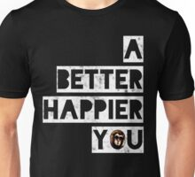 A Better Happier You Unisex T-Shirt