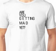 Are You Getting Mad Yet? Unisex T-Shirt