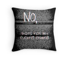 No, That's not my fucking ending Throw Pillow