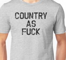 Country As Fuck Unisex T-Shirt