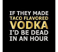Taco Flavored Vodka Photographic Print