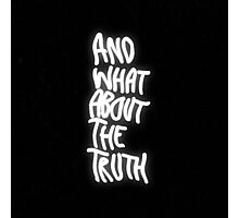 And What About The Truth  Photographic Print